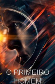 O Primeiro Homem ( 2018 ) – Assistir HD 720p Dublado Online