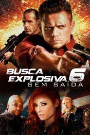 Busca Explosiva 6 – Sem Saída ( 2018 ) Dublado e Legendado Online – Assistir HD 720p