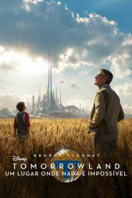Tomorrowland – Um Lugar Onde Nada É Impossível ( 2015 ) HD 720p Assistir Dublado Online