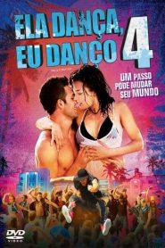 Ela Dança, Eu Danço 4 ( 2012 ) Assistir HD 720p Dublado Online