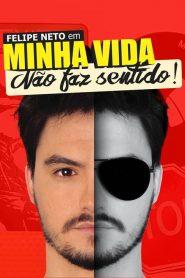 Felipe Neto: Minha Vida Não Faz Sentido ( 2017 ) Assistir HD 720p Dublado Online